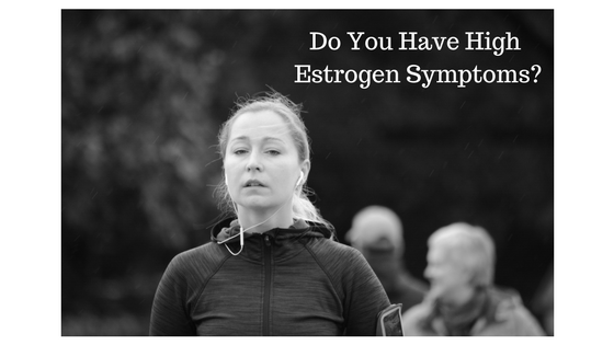 High estrogen symptoms can help identify the cause of high estrogen