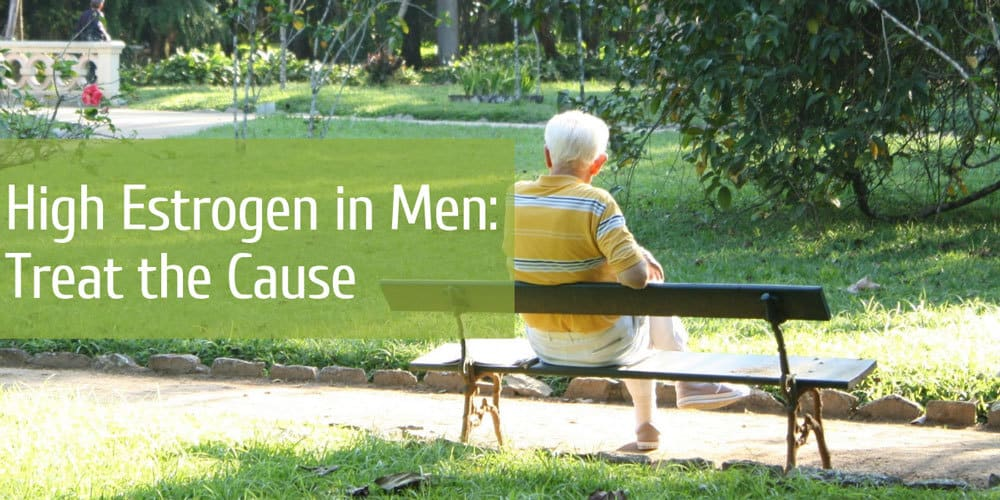 High Estrogen in Men Treat the Cause