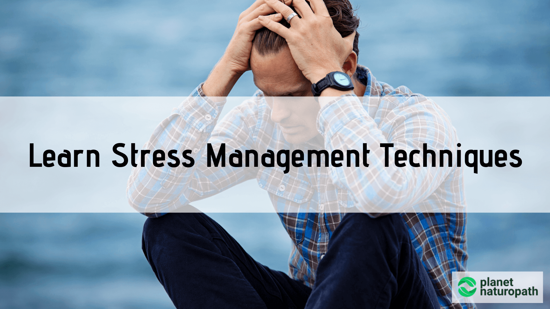 Learn-Stress-Management-Techniques